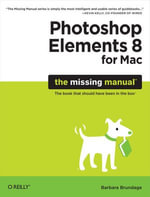 Photoshop Elements 8 for Mac : The Missing Manual - Barbara Brundage
