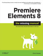 Premiere Elements 8 : The Missing Manual: The Missing Manual - Chris, Dr Grover