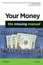 Your Money : The Missing Manual - J. D. Roth