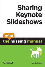 Sharing Keynote Slideshows : The Mini Missing Manual - Josh Clark