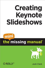 Creating Keynote Slideshows : The Mini Missing Manual - Josh Clark