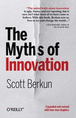 The Myths of Innovation : O'Reilly Ser. - Scott Berkun