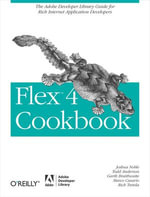 Flex 4 Cookbook : Real-world recipes for developing Rich Internet Applications - Joshua Noble