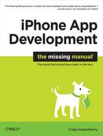 iPhone App Development : The Missing Manual - Craig Hockenberry
