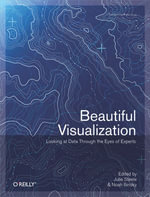 Beautiful Visualization : Looking at Data through the Eyes of Experts - Julie Steele
