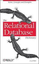 The Relational Database Dictionary : A Comprehensive Glossary of Relational Terms and Concepts, with Illustrative Examples - C. J. Date