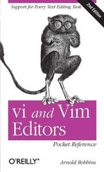 vi and Vim Editors Pocket Reference : Support for Every Text Editing Task - Arnold Robbins