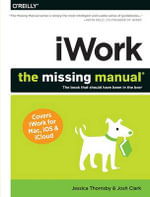 iWork : The Missing Manual - Josh Clark