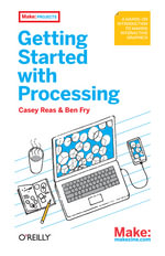 Getting Started with Processing : A Quick, Hands-on Introduction - Casey Reas