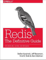 Redis: The Definitive Guide : Data Modeling, Caching, and Messaging - Jay A. Kreibich