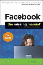 Facebook : The Missing Manual, 3rd Edition - E.A. Vander Veer