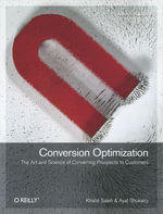 Conversion Optimization : The Art and Science of Converting Prospects to Customers - Khalid Saleh