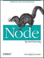 Node: Up and Running : Scalable Server-side Code with JavaScript - Tom Hughes-Croucher