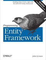 Programming Entity Framework : Building Data Centric Apps with the ADO.NET Entity Framework - Julia Lerman