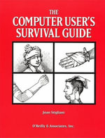The Computer User's Survival Guide : Staying Healthy in a High Tech World - Joan Stigliani