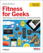 Fitness for Geeks : Real Science, Great Nutrition, and Good Health - Bruce W. Perry