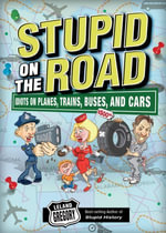 Stupid on the Road : Idiots on Planes, Trains, Buses, and Cars - Leland Gregory