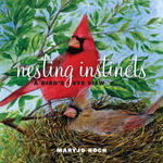 Nesting Instincts : A Bird's-Eye View - Maryjo Koch