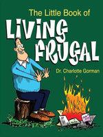 The Little Book of Living Frugal - Dr. Charlotte Gorman