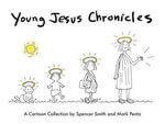 Young Jesus Chronicles : A Cartoon Collection - Spencer Smith