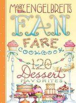 120 Dessert Recipe Favorites : Mary Engelbreit's Fan Fare Cookbook - Mary Engelbreit