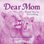 Dear Mom : Thank You for Everything - Bradley Trevor Greive