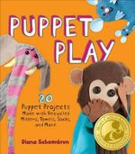 Puppet Play : 20 Puppet Projects Made with Recycled Mittens, Towels, Socks, and More! - Diana Schoenbrun