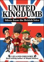 United Kingdumb : Idiots from the British Isles - Leland Gregory
