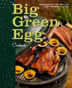 Big Green Egg Cookbook : Celebrating the World's Best Smoker and Grill - Big Green Egg