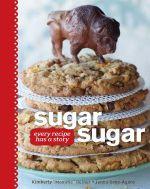 Sugar, Sugar : Every Recipe Has a Story - Kimberly Reiner