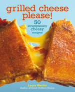 Grilled Cheese Please! : 50 Scrumptiously Cheesy Recipes - Laura Werlin