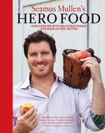 Seamus Mullen's Hero Food : How Cooking with Delicious Things Can Make Us Feel Better - Seamus Mullen