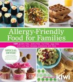 Allergy-Friendly Food for Families : 120 Gluten-Free, Dairy-Free, Nut-Free, Egg-Free, and Soy-Free Recipes Everyone Will Enjoy - Editors of Kiwi Magazine