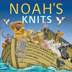 Noah's Knits : Create the Story of Noah's Ark with 16 Knitted Projects - Fiona Goble