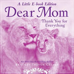 Dear Mom : A Little E-Book Edition Thank You for Everything - Bradley Trevor Greive