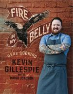 Fire in My Belly : Real Cooking - Kevin Gillespie