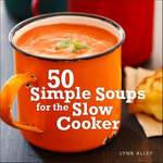 50 Simple Soups for the Slow Cooker - Lynn Alley