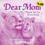 Dear Mom : Thank You for Everything - Bradley Trevor Greive