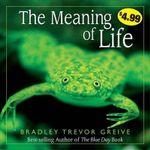 Meaning of Life - Bradley Trevor Greive