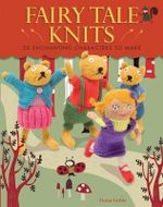 Fairy Tale Knits : 20 Enchanting Characters to Make - Fiona Goble