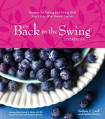 The Back in the Swing Cookbook : Recipes for Eating and Living Well Every Day After Breast Cancer - Barbara C Unell