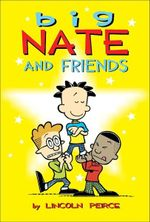 Big Nate and Friends : Big Nate Comic Compilations - Lincoln Peirce