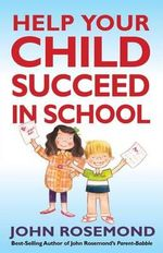 John Rosemond's Fail-Safe Formula for Helping Your Child Succeed in School - John Rosemond