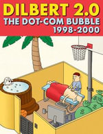 Dilbert 2.0 : The Dot-com Bubble: 1998 TO 2000 - Scott Adams