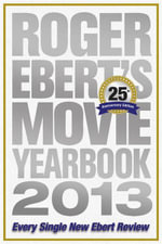 Roger Ebert's Movie Yearbook 2013 : 25th Anniversary Edition - Roger Ebert