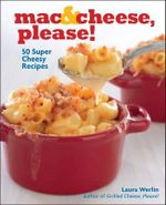 Mac & Cheese, Please! : 50 Super Cheesy Recipes - Laura Werlin