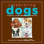 Celebrating Dogs : Share, Remember, Cherish - Jim McCann