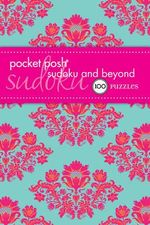 Pocket Posh Sudoku and Beyond : 100 Puzzles - The Puzzle Society