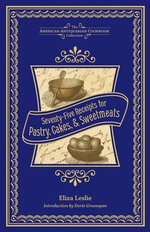 Seventy-Five Receipts for Pastry, Cakes, and Sweetmeats - Eliza Leslie