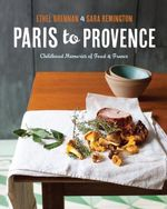Paris to Provence : Childhood Memories of Food and France - Sara Remington